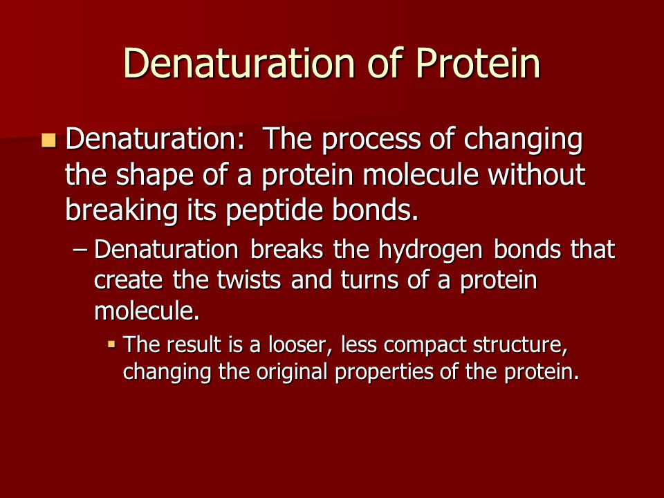 Denaturation of Protein Denaturation: The process of changing the shape of a protein molecule without breaking its peptide bonds.