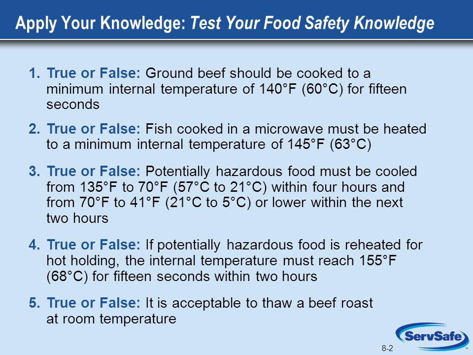8-2 Apply Your Knowledge: Test Your Food Safety Knowledge 1.True or False: Ground beef should be cooked to a minimum internal temperature of 140°F (60