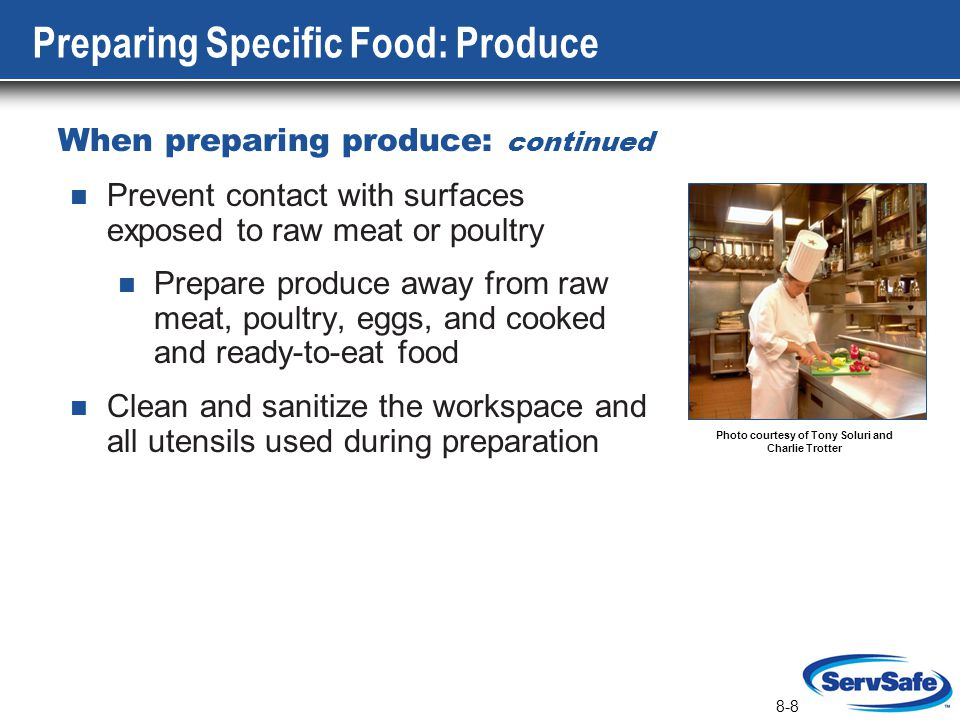 8-8 Preparing Specific Food: Produce When preparing produce: continued Prevent contact with surfaces exposed to raw meat or poultry Prepare produce aw