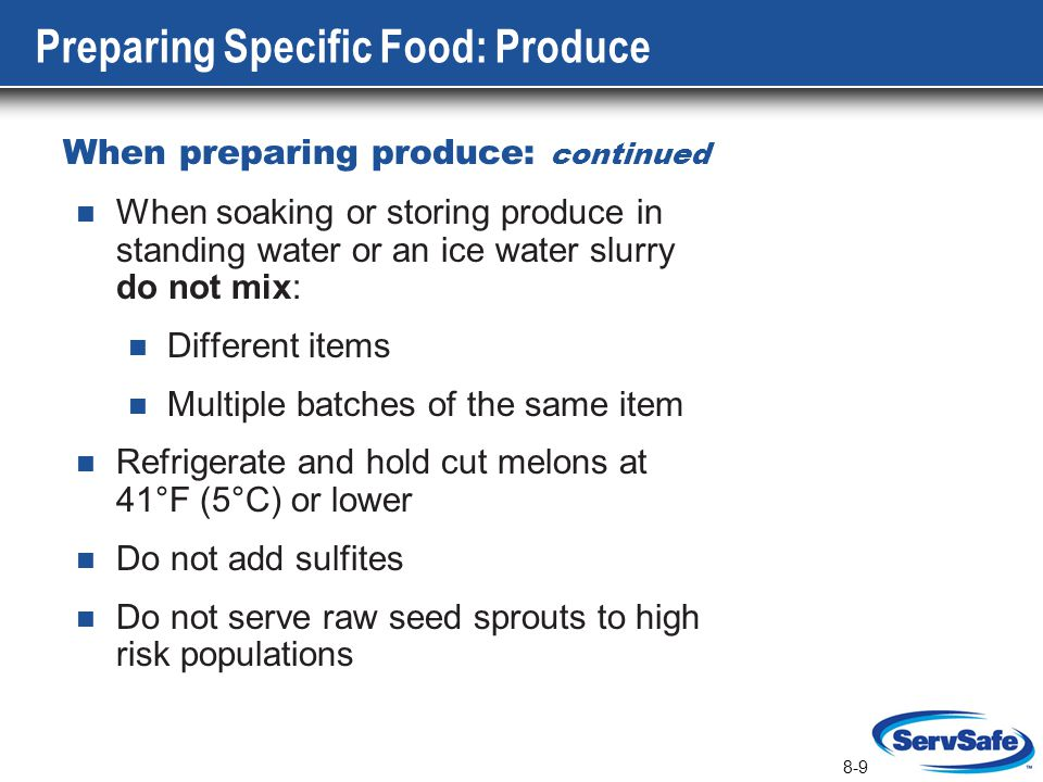 8-9 Preparing Specific Food: Produce When preparing produce: continued When soaking or storing produce in standing water or an ice water slurry do not