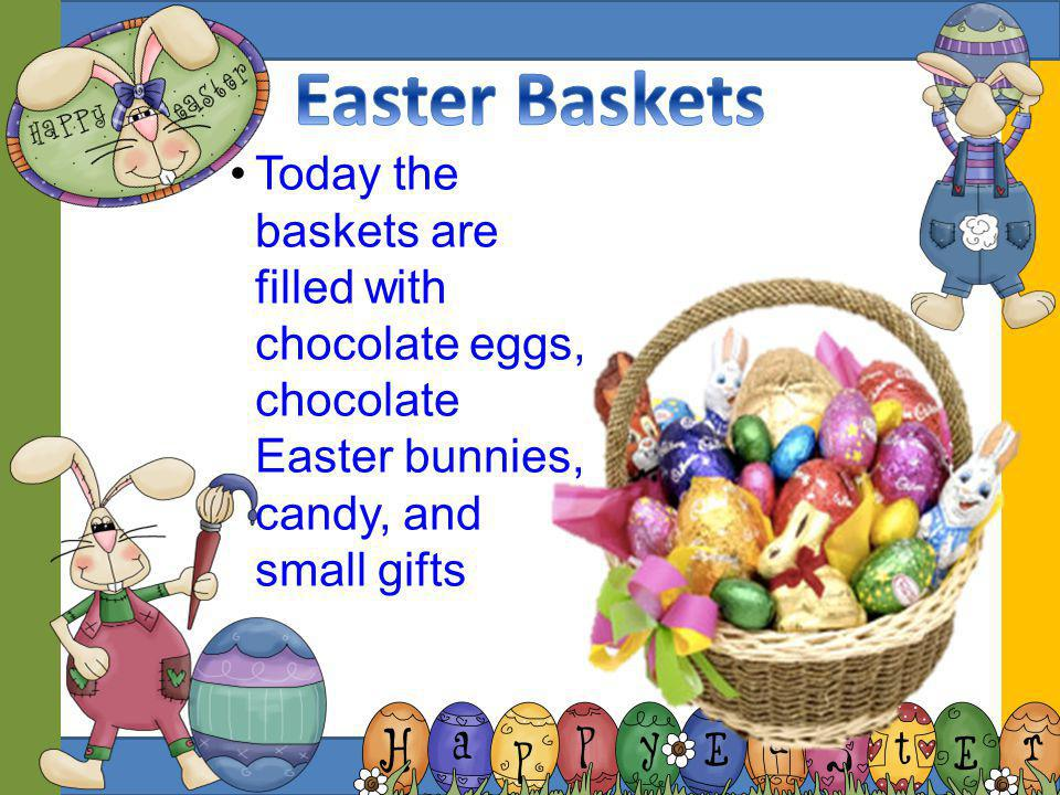 The night of Holy Saturday, children leave baskets out before going to bed When they wake up, if they were good, the Easter Bunny will have came durin