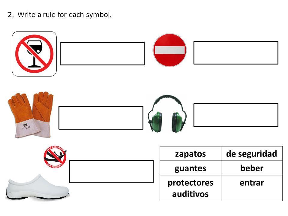2. Write a rule for each symbol. zapatosde seguridad guantesbeber protectores auditivos entrar