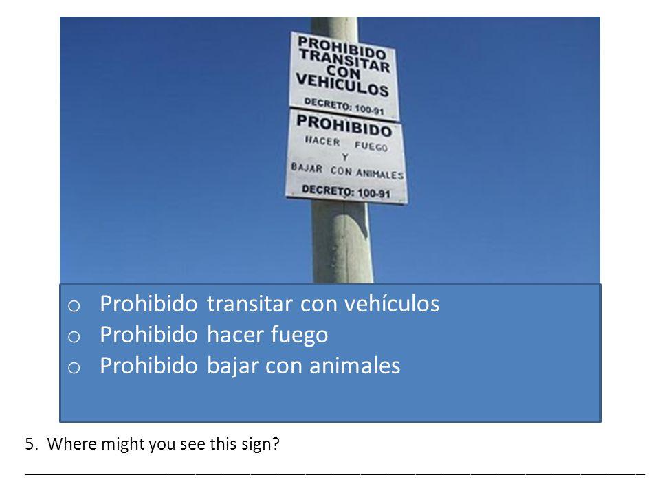 o Prohibido transitar con vehículos o Prohibido hacer fuego o Prohibido bajar con animales 5.