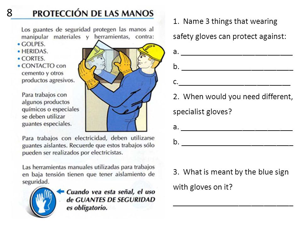 1. Name 3 things that wearing safety gloves can protect against: a.