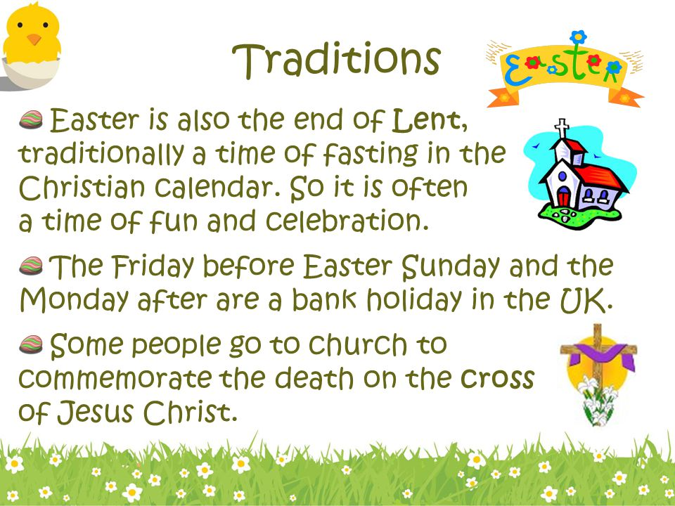 Traditions Easter is also the end of Lent, traditionally a time of fasting in the Christian calendar.