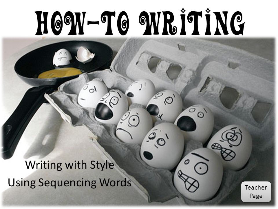 How-To Writing Writing with Style Using Sequencing Words Teacher Page Teacher Page
