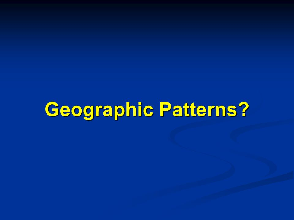 Geographic Patterns?
