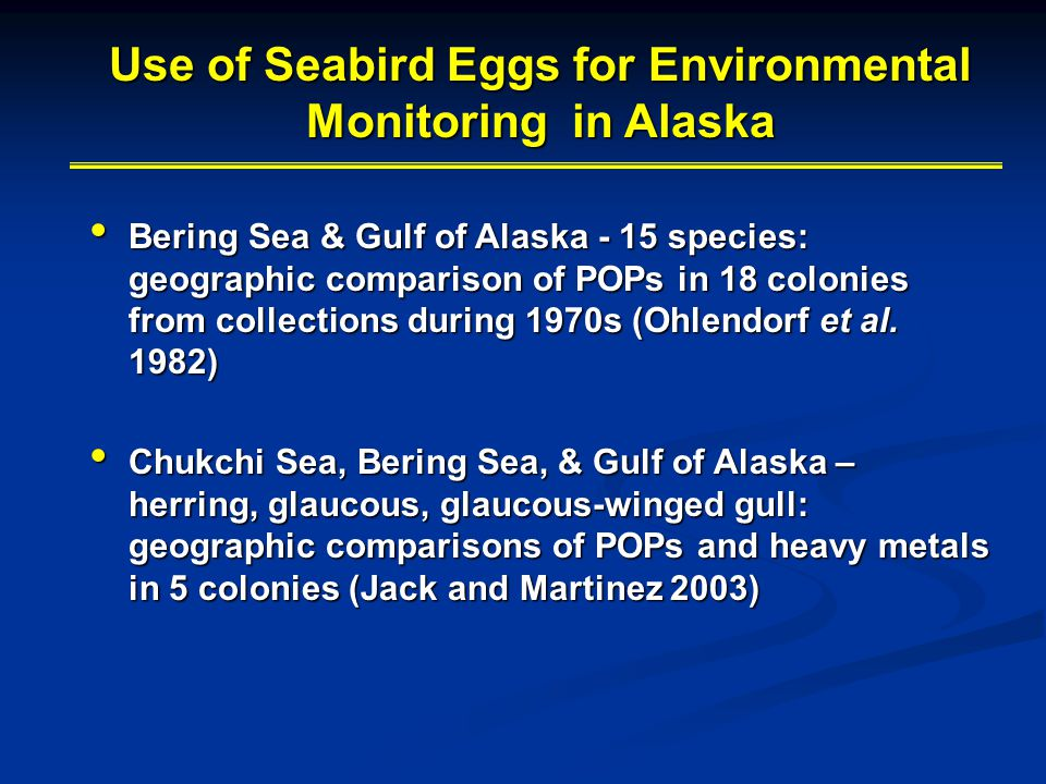 Use of Seabird Eggs for Environmental Monitoring in Alaska Bering Sea & Gulf of Alaska - 15 species: geographic comparison of POPs in 18 colonies from collections during 1970s (Ohlendorf et al.