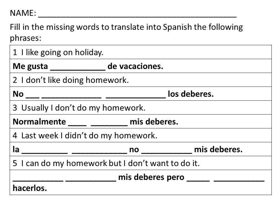 1 I like going on holiday. Me gusta ____________ de vacaciones. 2 I dont like doing homework. No ___ _____________ _____________ los deberes. 3 Usuall