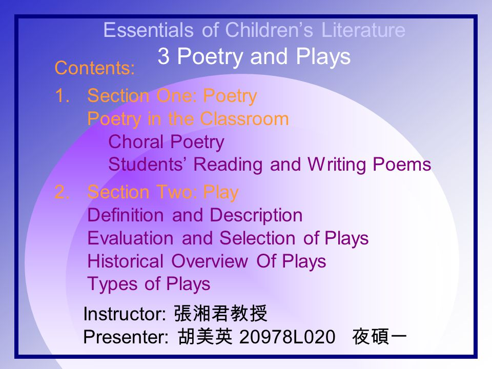 Essentials of Childrens Literature 3 Poetry and Plays Instructor: Presenter: 20978L020 Contents: 1.Section One: Poetry Poetry in the Classroom Choral