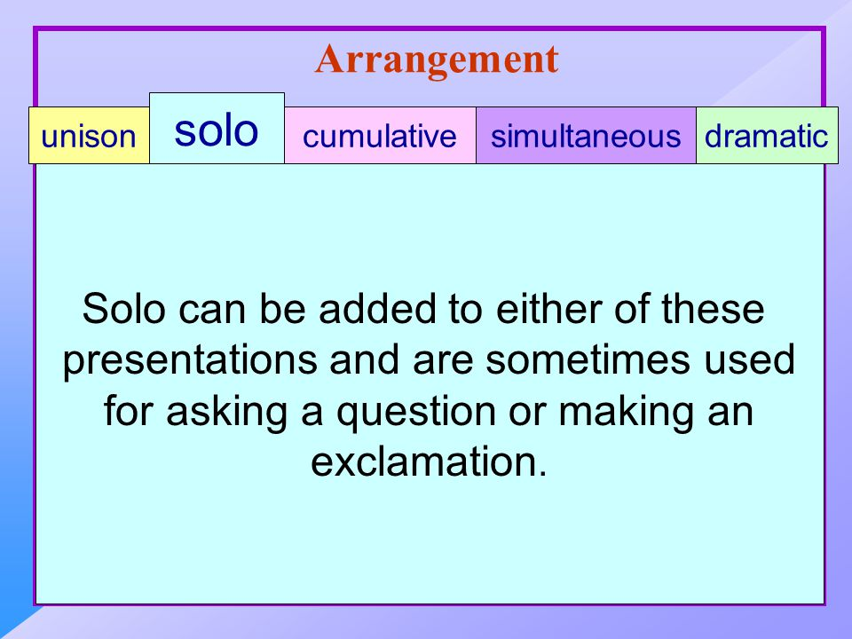 Arrangement Solo can be added to either of these presentations and are sometimes used for asking a question or making an exclamation.