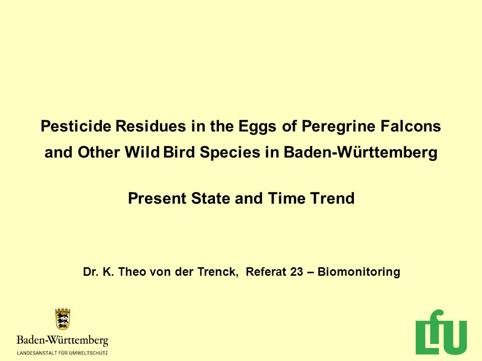 Pesticide Residues in the Eggs of Peregrine Falcons and Other Wild Bird Species in Baden-Württemberg Present State and Time Trend Dr.