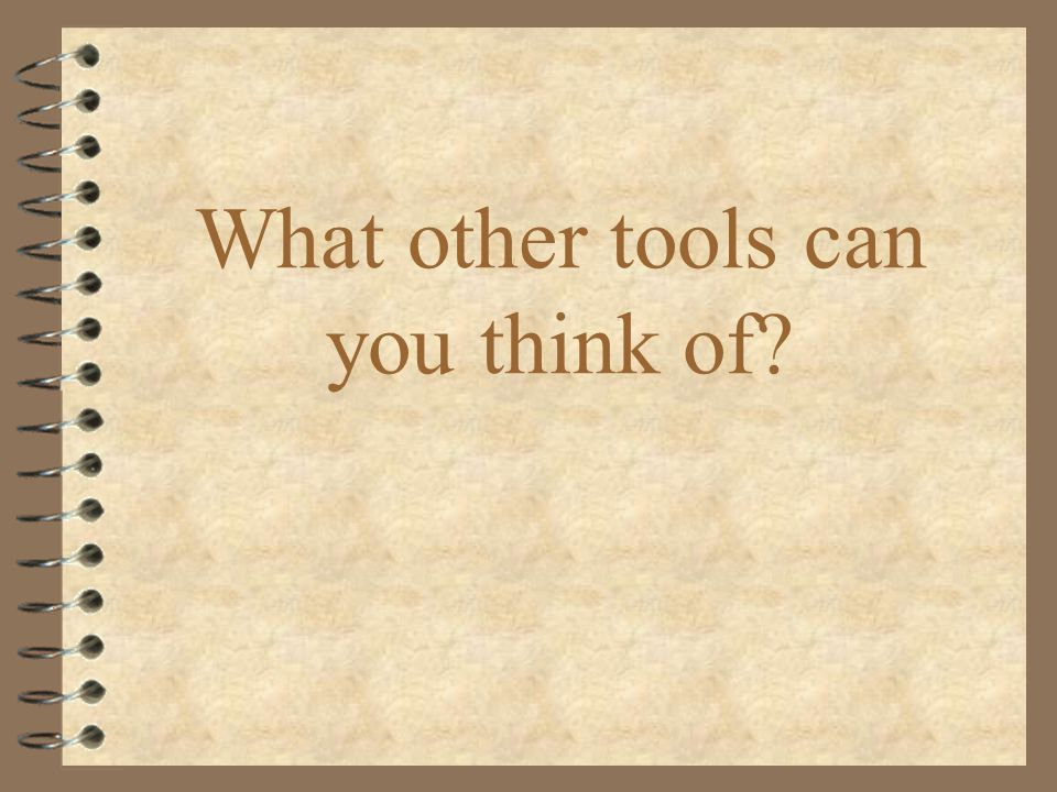 What other tools can you think of?