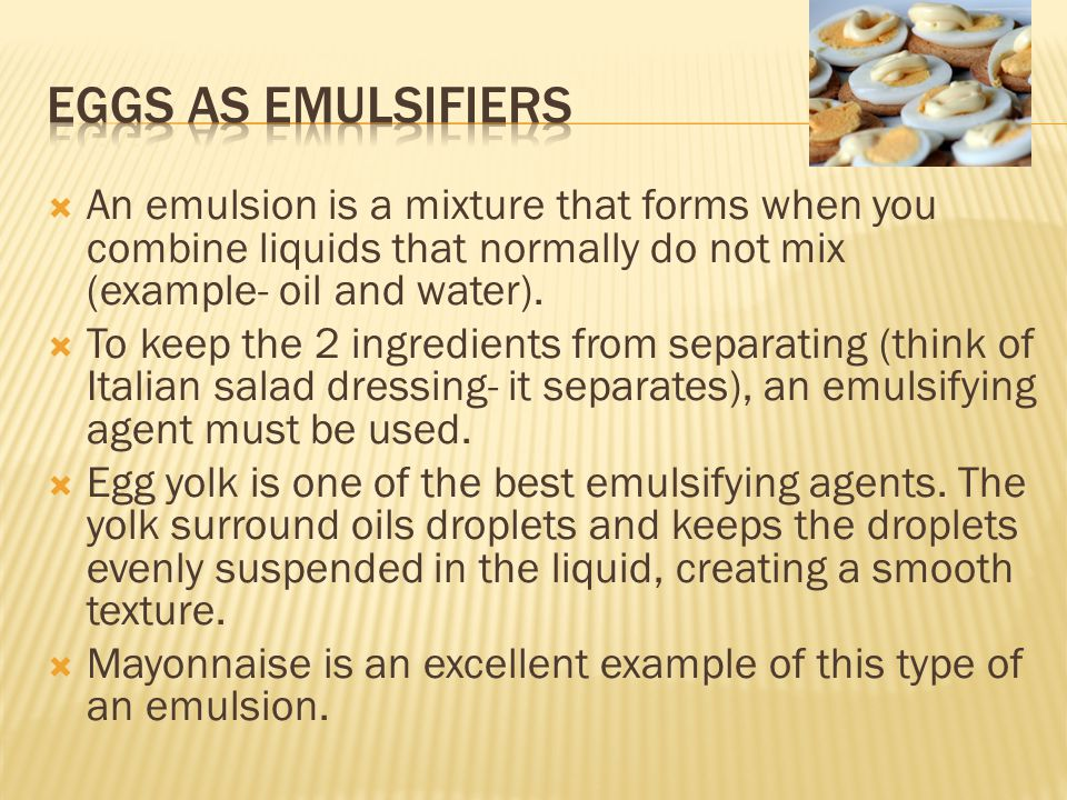 An emulsion is a mixture that forms when you combine liquids that normally do not mix (example- oil and water).