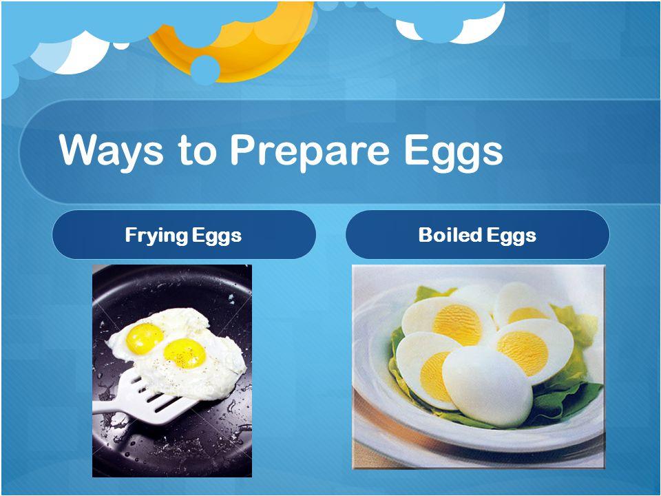 Ways to Prepare Eggs Frying EggsBoiled Eggs