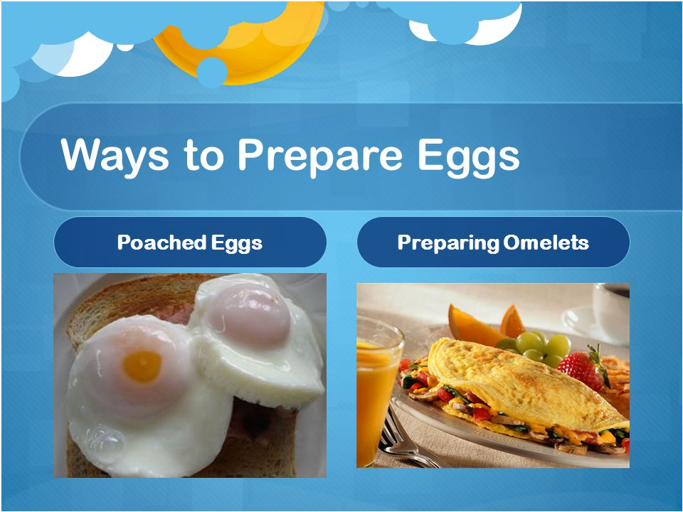 Ways to Prepare Eggs Poached EggsPreparing Omelets