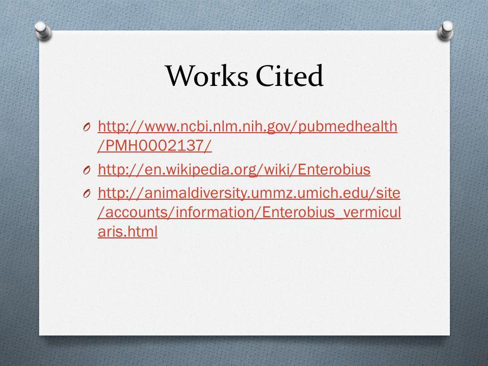 Works Cited O http://www.ncbi.nlm.nih.gov/pubmedhealth /PMH0002137/ http://www.ncbi.nlm.nih.gov/pubmedhealth /PMH0002137/ O http://en.wikipedia.org/wi