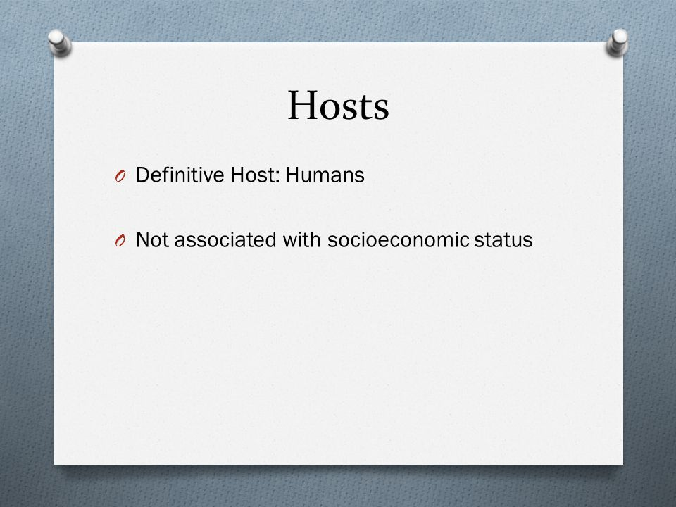 Hosts O Definitive Host: Humans O Not associated with socioeconomic status
