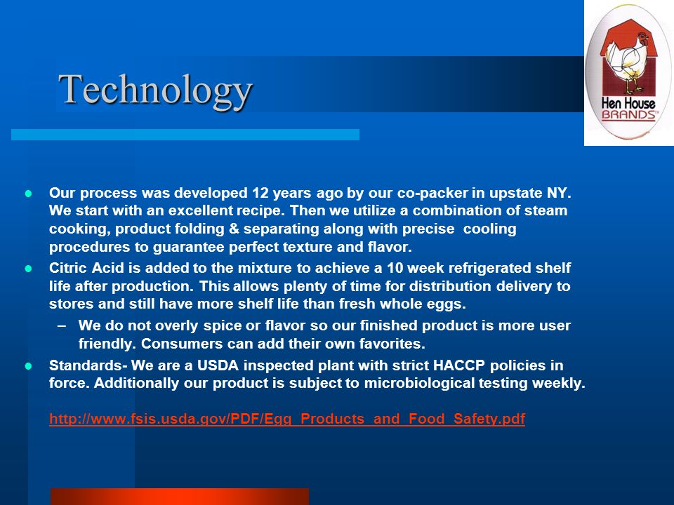 Technology Our process was developed 12 years ago by our co-packer in upstate NY.