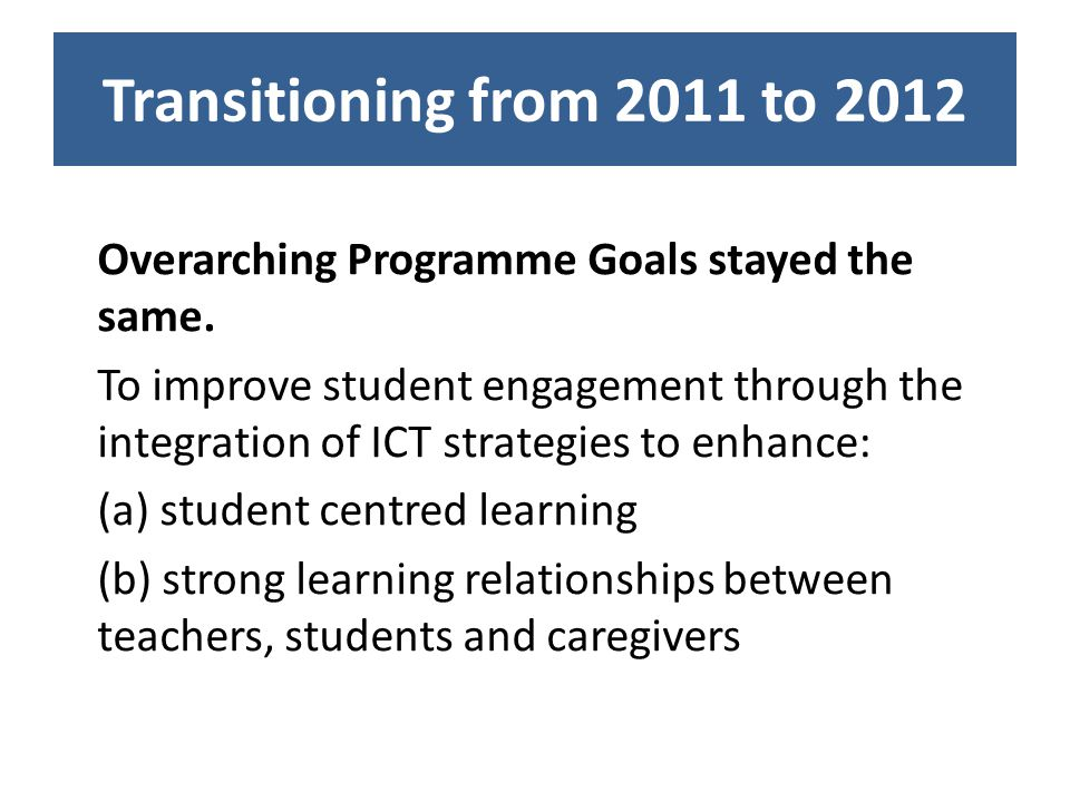 Transitioning from 2011 to 2012 Overarching Programme Goals stayed the same.