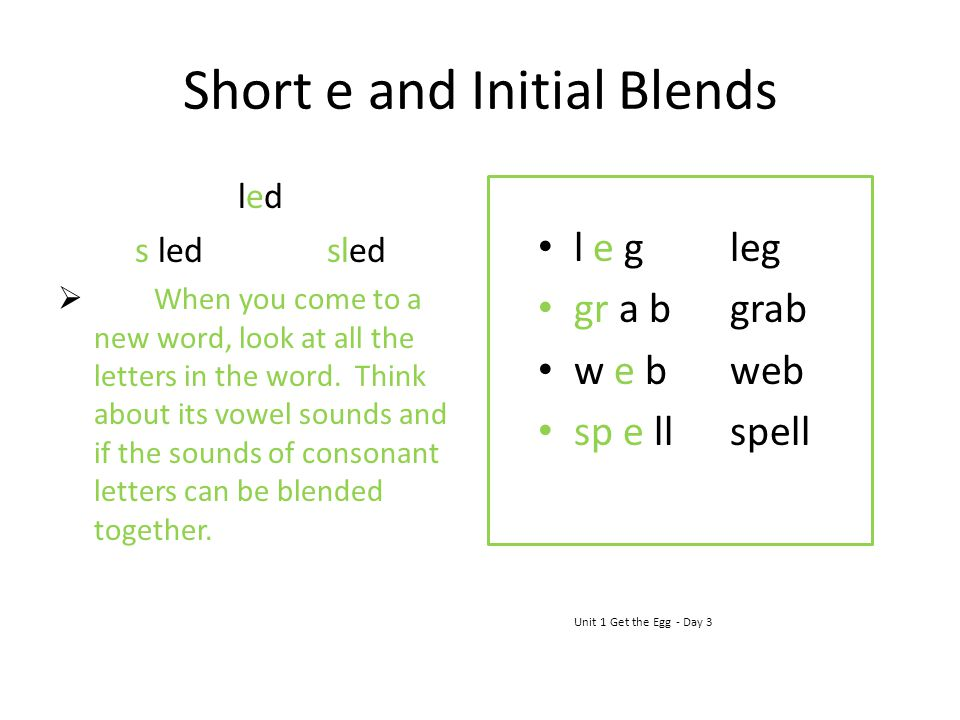 Short e and Initial Blends ledled s ledsled When you come to a new word, look at all the letters in the word. Think about its vowel sounds and if the