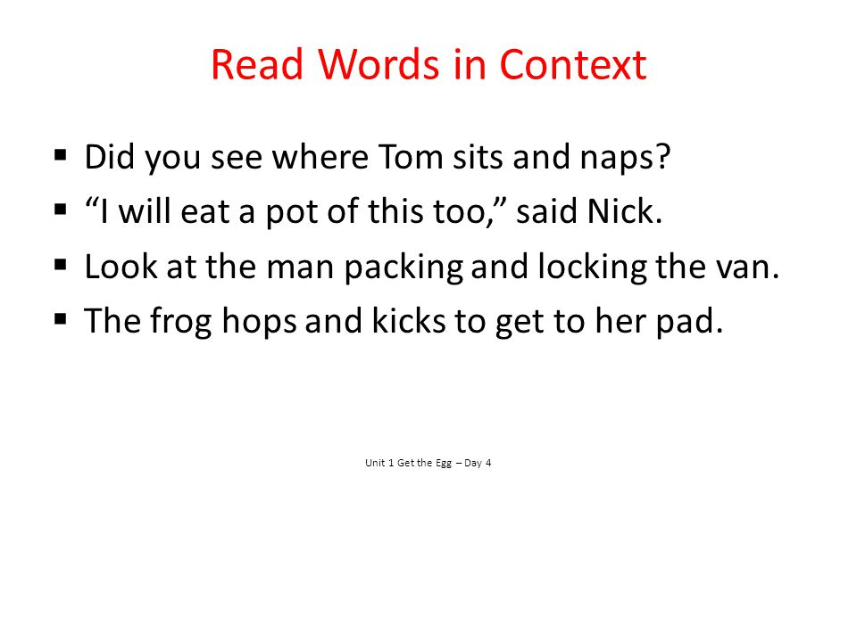 Read Words in Context Did you see where Tom sits and naps? I will eat a pot of this too, said Nick. Look at the man packing and locking the van. The f