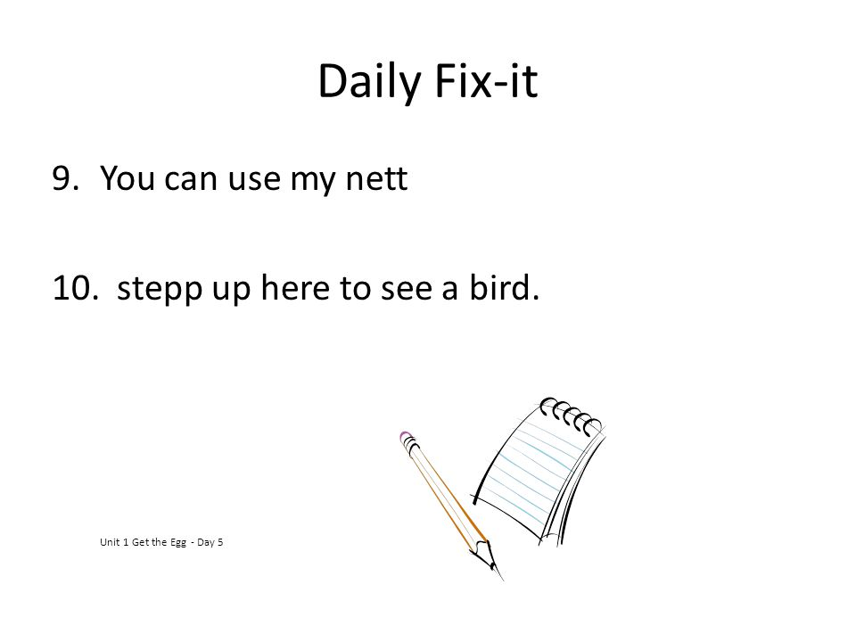 Daily Fix-it 9.You can use my nett 10. stepp up here to see a bird. Unit 1 Get the Egg - Day 5