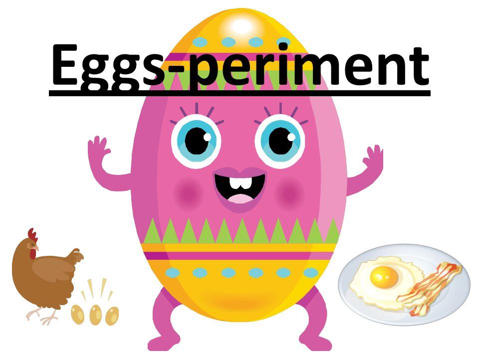 Eggs-periment