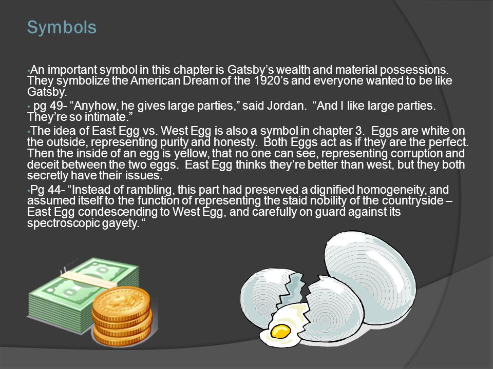 Symbols An important symbol in this chapter is Gatsbys wealth and material possessions. They symbolize the American Dream of the 1920s and everyone wa