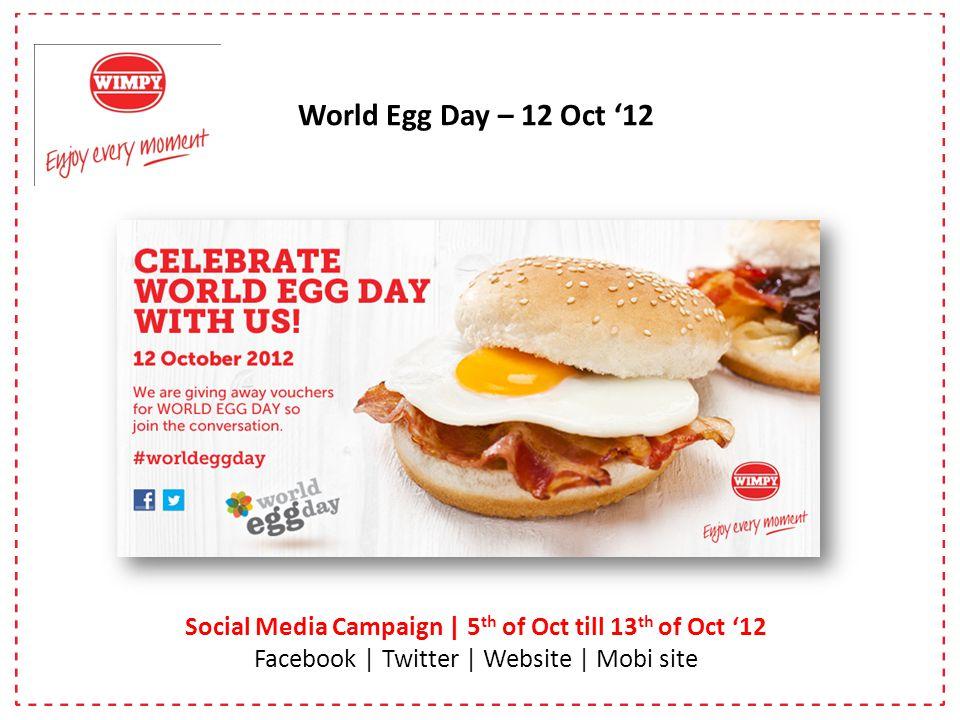 World Egg Day – 12 Oct 12 Social Media Campaign   5 th of Oct till 13 th of Oct 12 Facebook   Twitter   Website   Mobi site Social Media Campaign   5 th of Oct till 13 th of Oct 12 Facebook   Twitter   Website   Mobi site