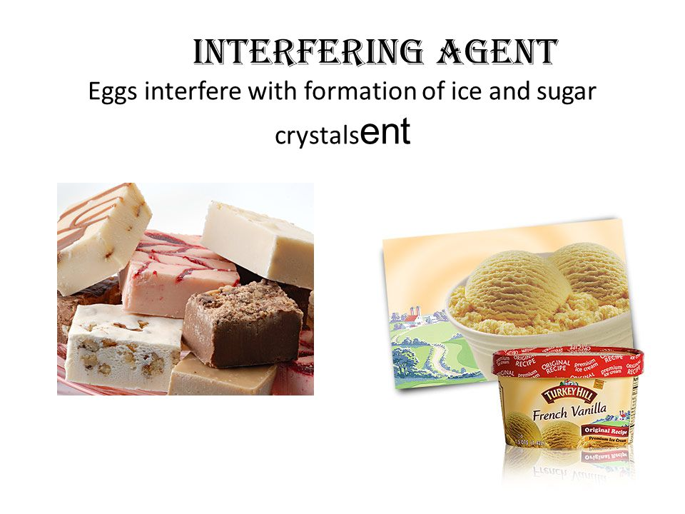 Interfering Agent Eggs interfere with formation of ice and sugar crystals ent