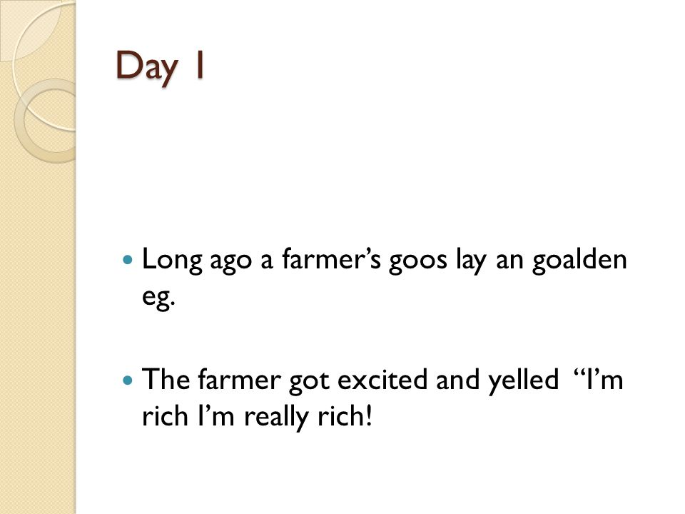 Day 1 Long ago a farmers goos lay an goalden eg.