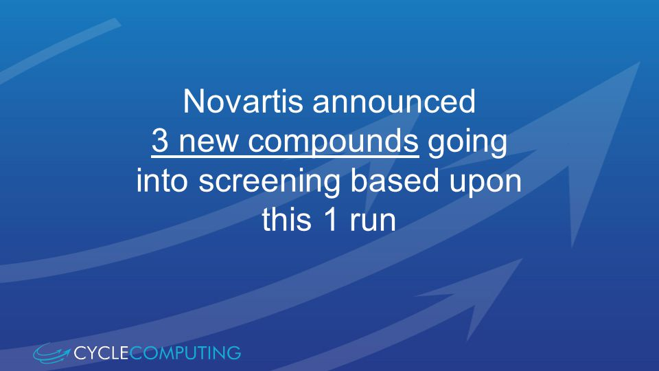Novartis announced 3 new compounds going into screening based upon this 1 run