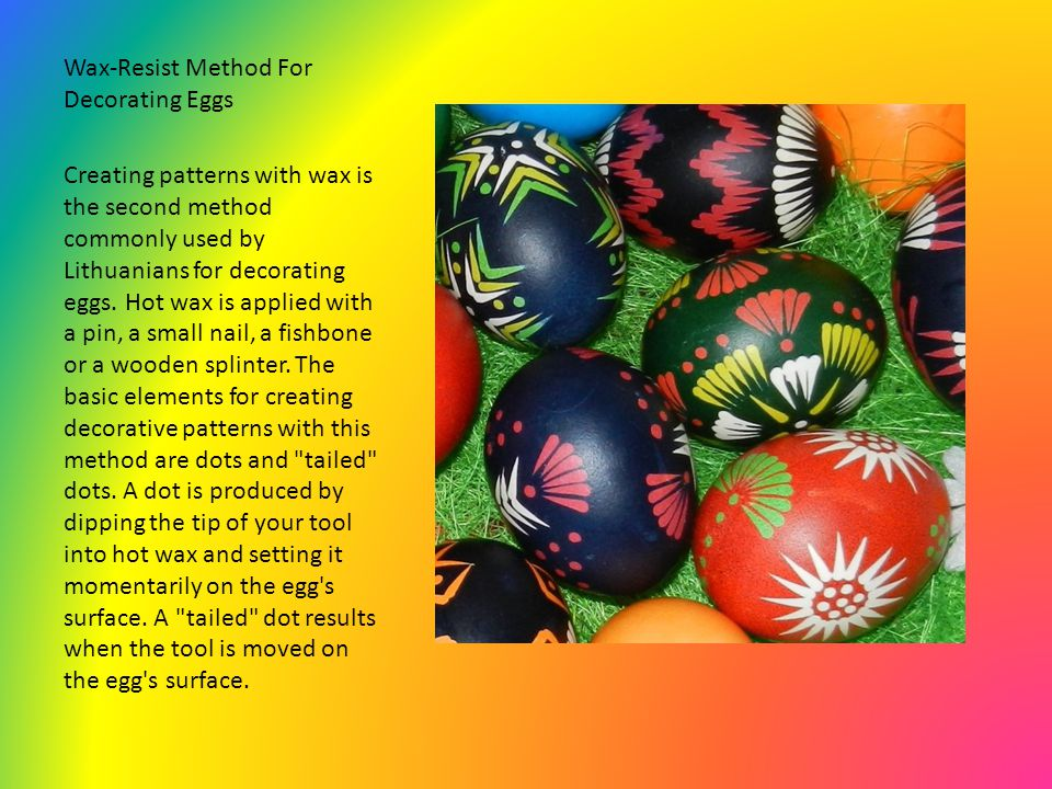 After patterning the egg with wax, the egg is dyed in a solution that is cooler than the melting temperature of the wax.
