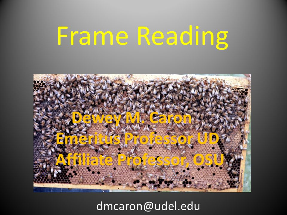 Frame Reading Dewey M. Caron Emeritus Professor UD Affiliate Professor, OSU dmcaron@udel.edu