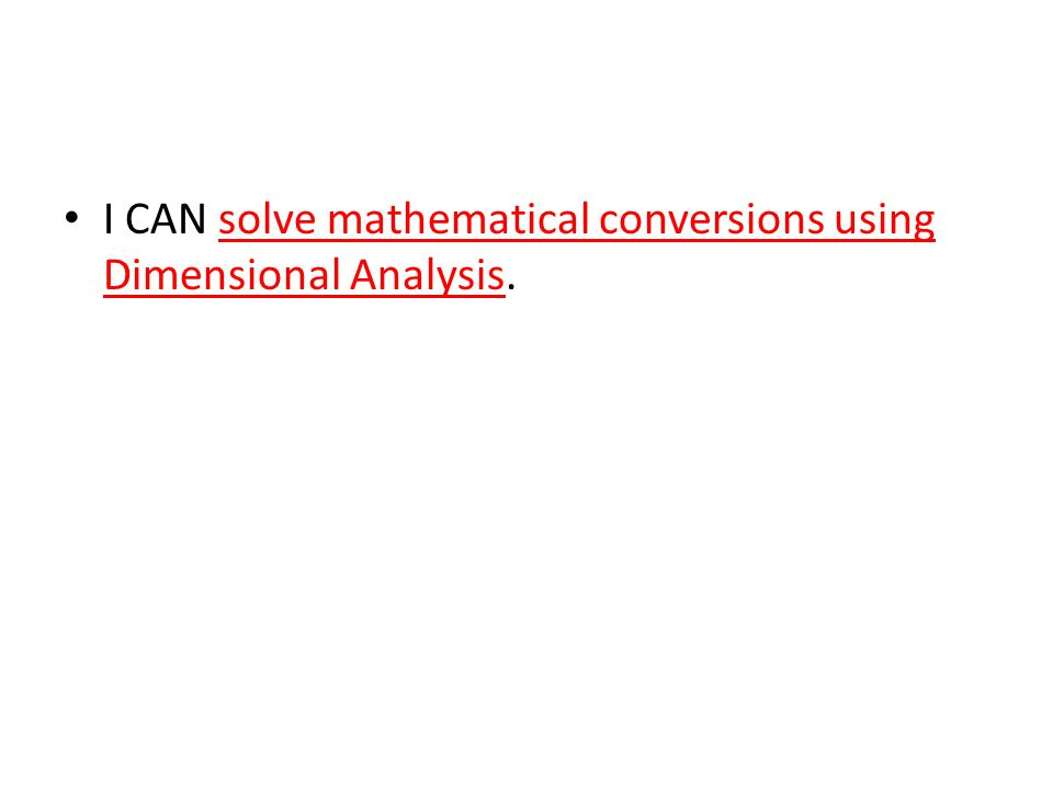 I CAN solve mathematical conversions using Dimensional Analysis.