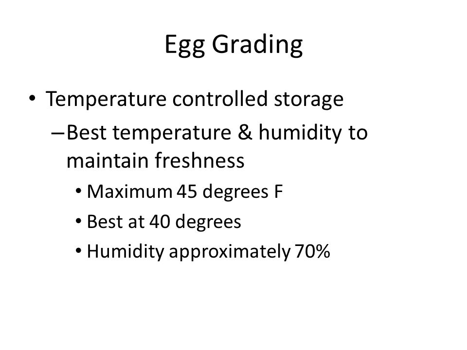 Egg Grading Temperature controlled storage – Best temperature & humidity to maintain freshness Maximum 45 degrees F Best at 40 degrees Humidity approx