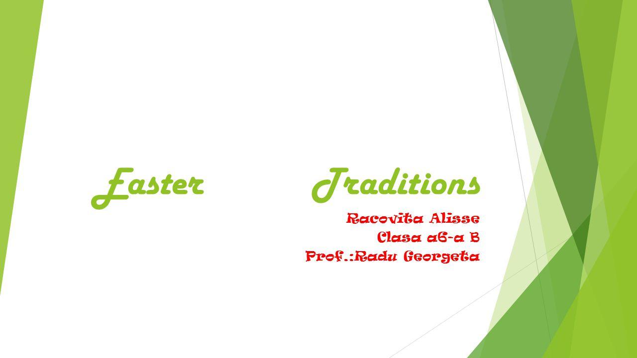 Easter Traditions Racovita Alisse Clasa a6-a B Prof.:Radu Georgeta