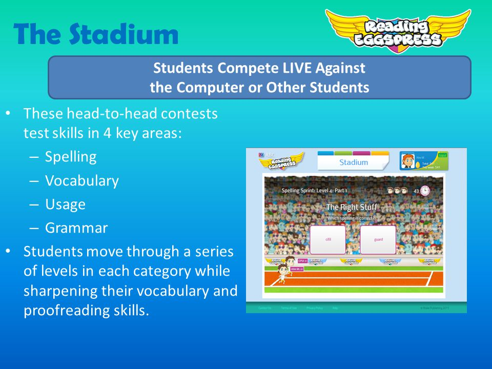 The Stadium These head-to-head contests test skills in 4 key areas: – Spelling – Vocabulary – Usage – Grammar Students move through a series of levels in each category while sharpening their vocabulary and proofreading skills.