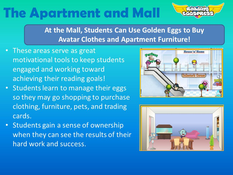The Apartment and Mall At the Mall, Students Can Use Golden Eggs to Buy Avatar Clothes and Apartment Furniture.