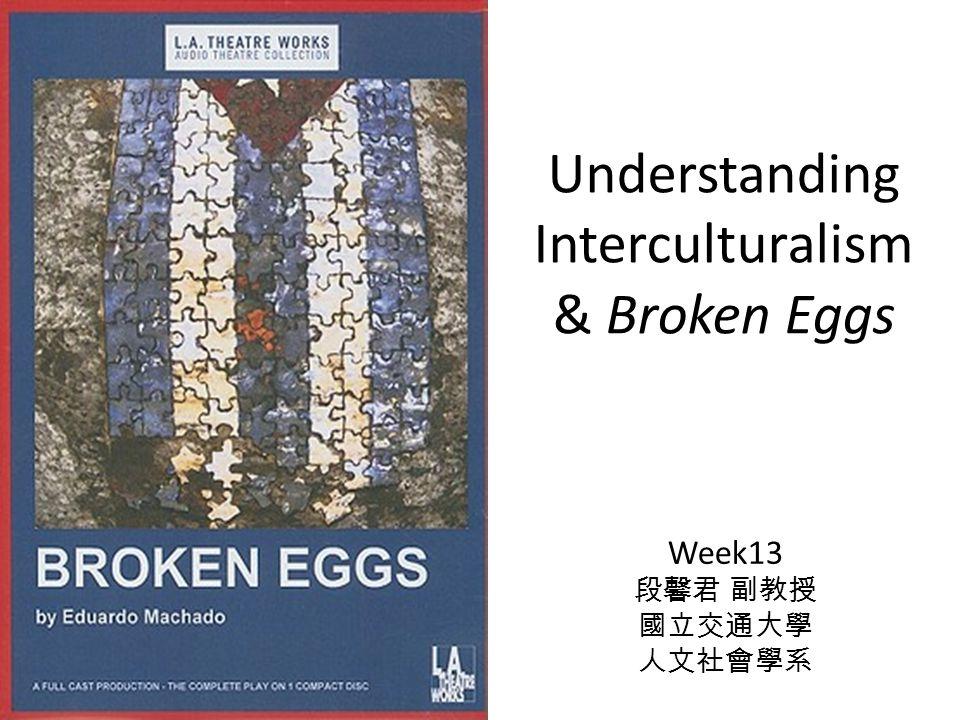 Understanding Interculturalism & Broken Eggs Week13