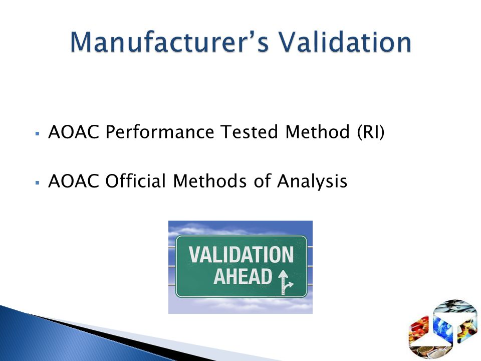 Rapid increase in Proprietary Methods Speed to market critical AOAC OMA Higher Cost, More Time Performance Tested Methods Kicked off in 1991 Opportunity to achieve some level of validation in less time Often serves as a pre-collaborative until full OMA is completed