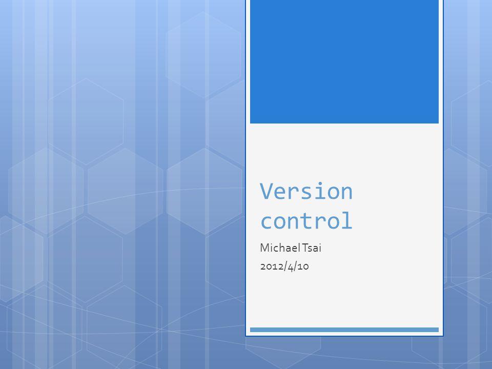Version control Michael Tsai 2012/4/10