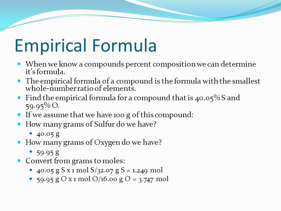 Empirical Formula When we know a compounds percent composition we can determine its formula. The empirical formula of a compound is the formula with t