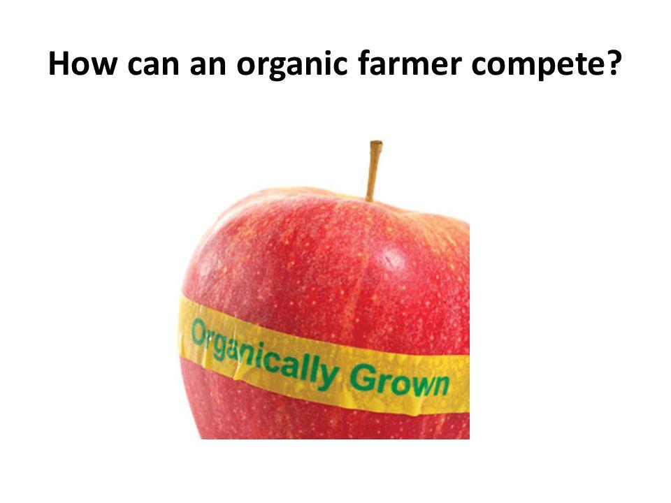 How can an organic farmer compete?
