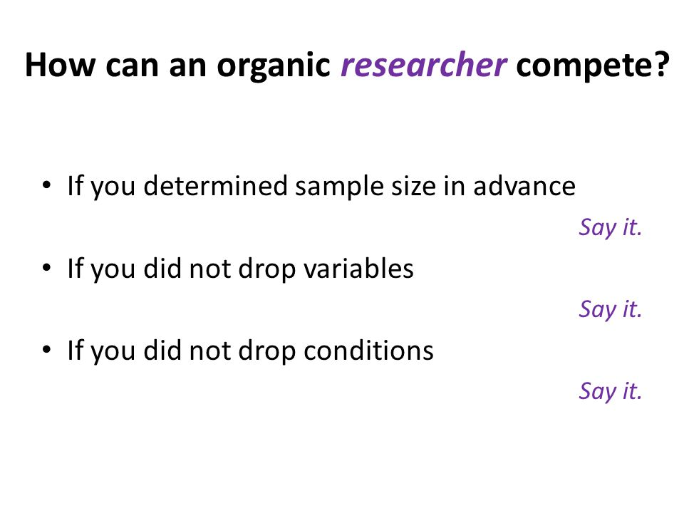 How can an organic researcher compete. If you determined sample size in advance Say it.