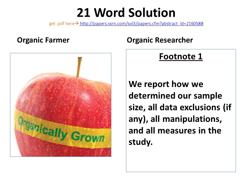 21 Word Solution get.pdf here http://papers.ssrn.com/sol3/papers.cfm?abstract_id=2160588 http://papers.ssrn.com/sol3/papers.cfm?abstract_id=2160588 Footnote 1 We report how we determined our sample size, all data exclusions (if any), all manipulations, and all measures in the study.