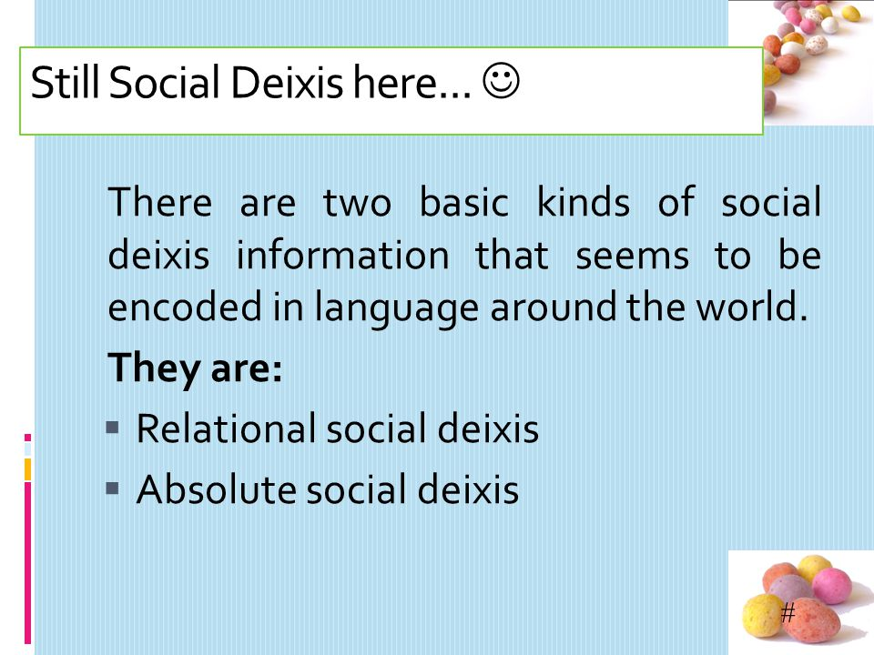 # 5. Social Deixis Social deixis concerns with the aspects of sentences which reflect or establish or determined by certain realities of participants