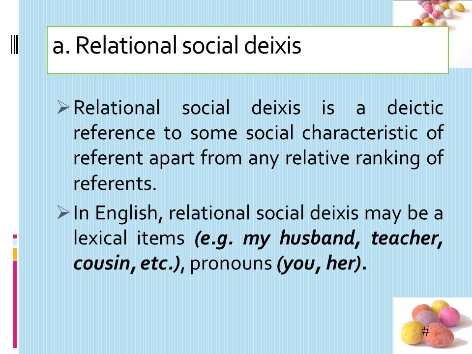 # Still Social Deixis here... There are two basic kinds of social deixis information that seems to be encoded in language around the world. They are: