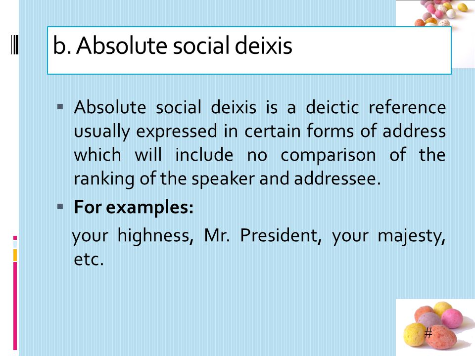 # a. Relational social deixis Relational social deixis is a deictic reference to some social characteristic of referent apart from any relative rankin